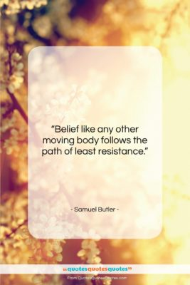 """Samuel Butler quote: """"Belief like any other moving body follows…""""- at QuotesQuotesQuotes.com"""
