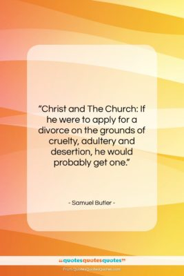 """Samuel Butler quote: """"Christ and The Church: If he were…""""- at QuotesQuotesQuotes.com"""