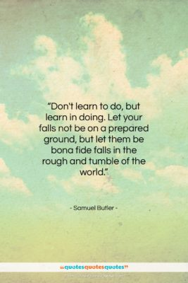 """Samuel Butler quote: """"Don't learn to do, but learn in…""""- at QuotesQuotesQuotes.com"""