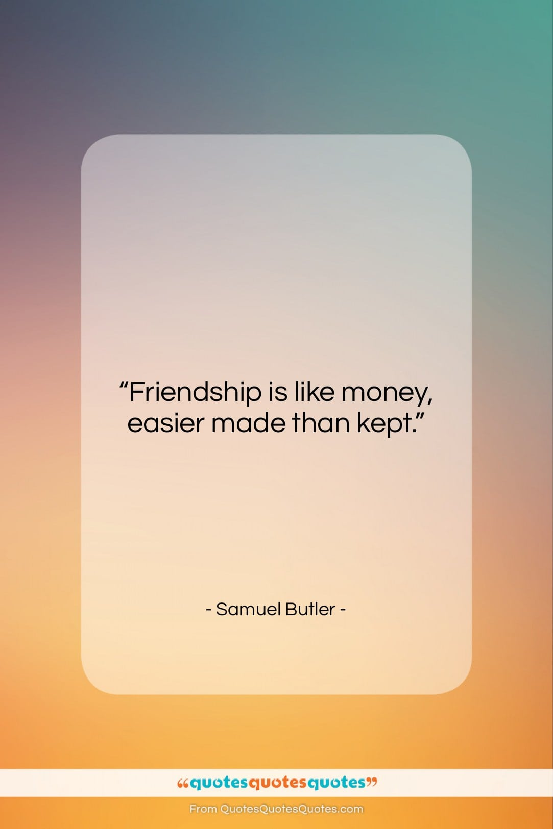 """Samuel Butler quote: """"Friendship is like money, easier made than…""""- at QuotesQuotesQuotes.com"""