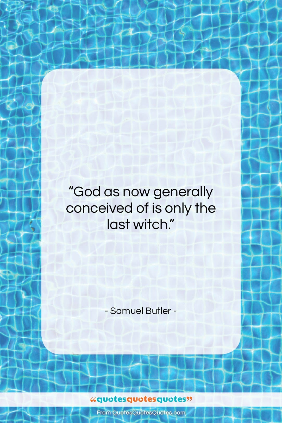 """Samuel Butler quote: """"God as now generally conceived of is…""""- at QuotesQuotesQuotes.com"""