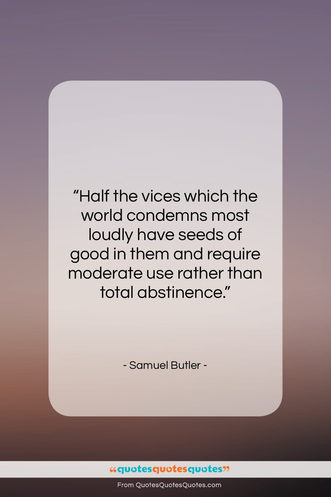 """Samuel Butler quote: """"Half the vices which the world condemns…""""- at QuotesQuotesQuotes.com"""