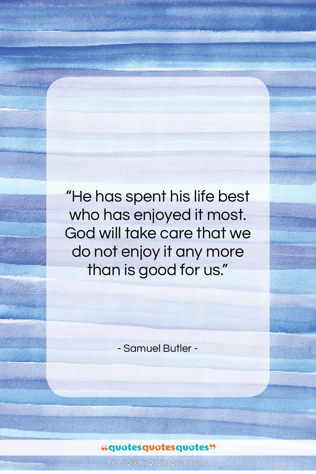 """Samuel Butler quote: """"He has spent his life best who…""""- at QuotesQuotesQuotes.com"""