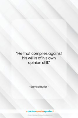 """Samuel Butler quote: """"He that complies against his will is…""""- at QuotesQuotesQuotes.com"""