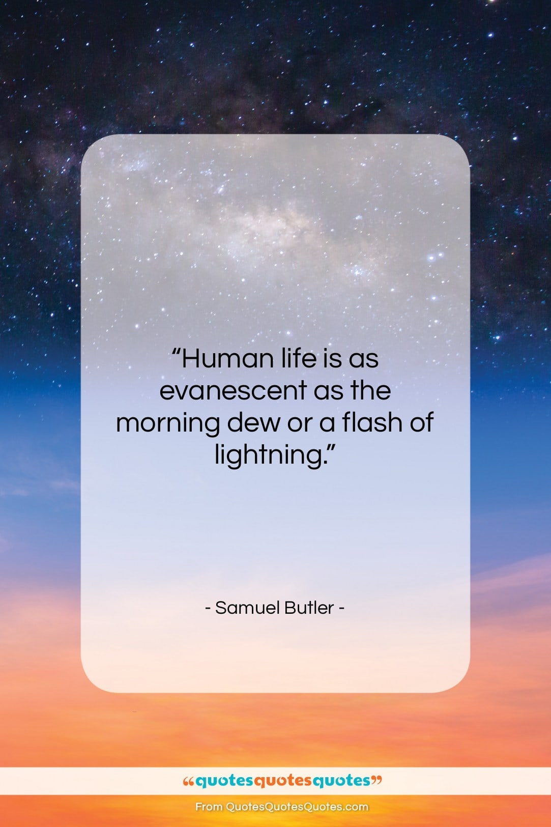"""Samuel Butler quote: """"Human life is as evanescent as the…""""- at QuotesQuotesQuotes.com"""