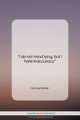 "Samuel Butler quote: ""I do not mind lying, but I…""- at QuotesQuotesQuotes.com"