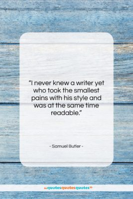 """Samuel Butler quote: """"I never knew a writer yet who…""""- at QuotesQuotesQuotes.com"""