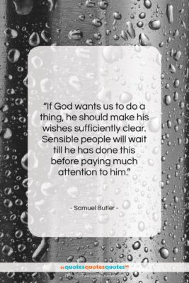 """Samuel Butler quote: """"If God wants us to do a…""""- at QuotesQuotesQuotes.com"""