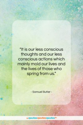 """Samuel Butler quote: """"It is our less conscious thoughts and…""""- at QuotesQuotesQuotes.com"""