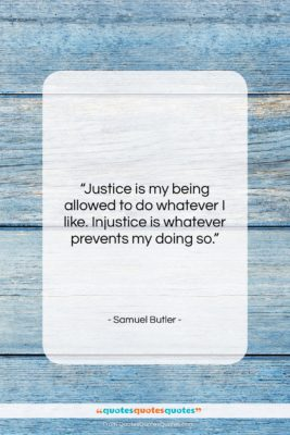 "Samuel Butler quote: ""Justice is my being allowed to do…""- at QuotesQuotesQuotes.com"
