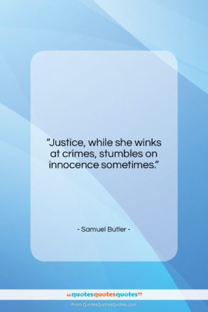 """Samuel Butler quote: """"Justice, while she winks at crimes, stumbles…""""- at QuotesQuotesQuotes.com"""