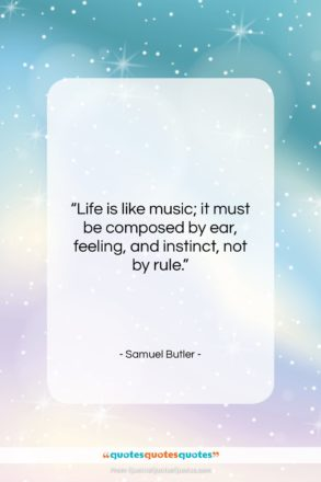 """Samuel Butler quote: """"Life is like music; it must be…""""- at QuotesQuotesQuotes.com"""