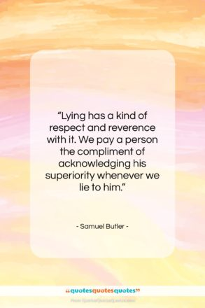 """Samuel Butler quote: """"Lying has a kind of respect and…""""- at QuotesQuotesQuotes.com"""