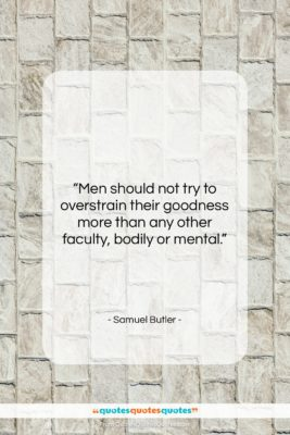 """Samuel Butler quote: """"Men should not try to overstrain their…""""- at QuotesQuotesQuotes.com"""