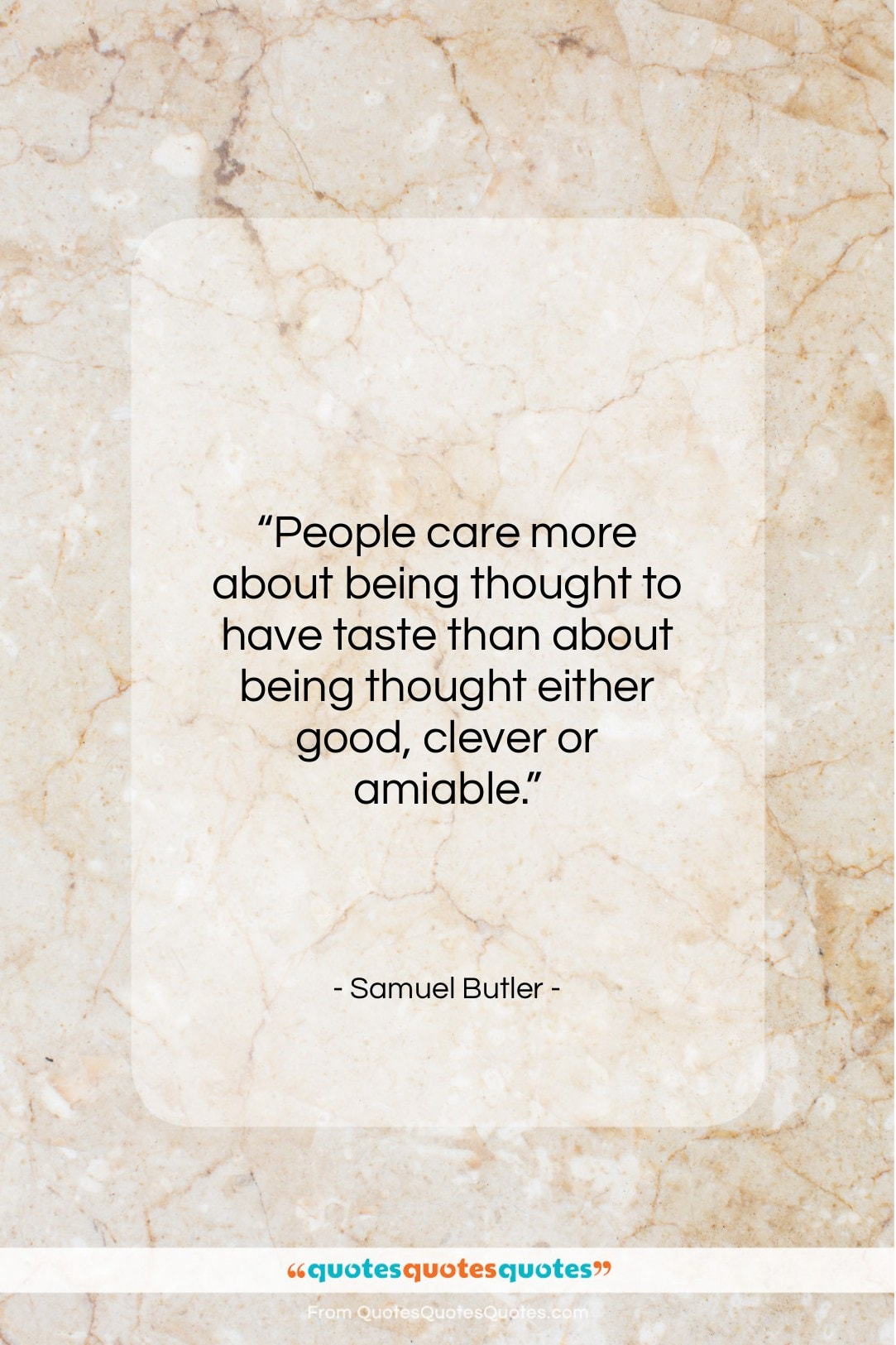 "Samuel Butler quote: ""People care more about being thought to…""- at QuotesQuotesQuotes.com"