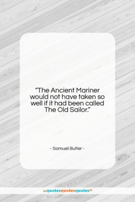 """Samuel Butler quote: """"The Ancient Mariner would not have taken…""""- at QuotesQuotesQuotes.com"""