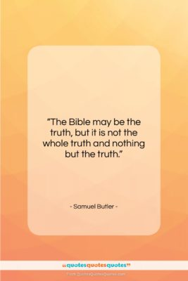 """Samuel Butler quote: """"The Bible may be the truth, but…""""- at QuotesQuotesQuotes.com"""