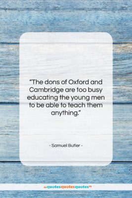 """Samuel Butler quote: """"The dons of Oxford and Cambridge are…""""- at QuotesQuotesQuotes.com"""
