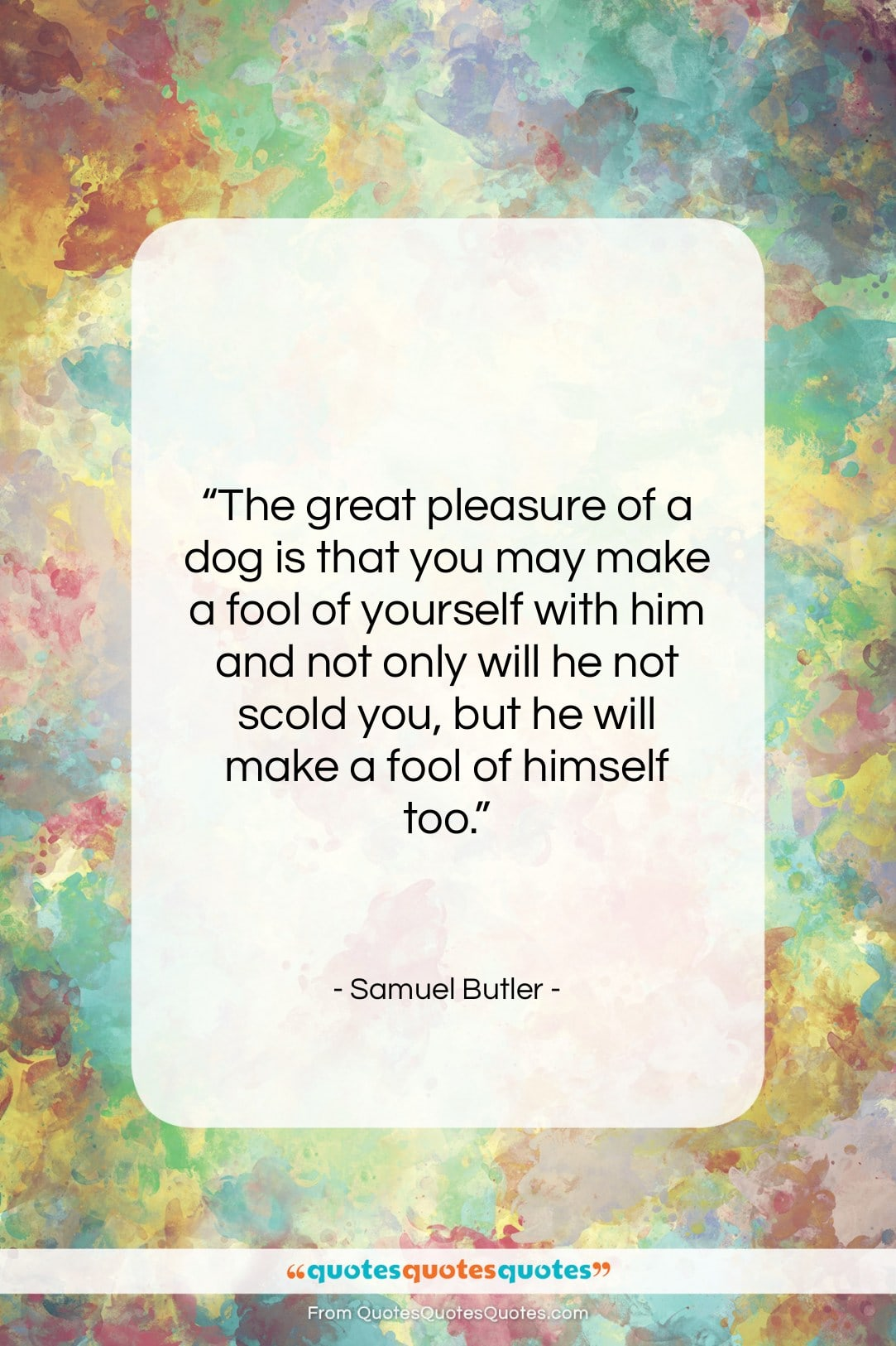 "Samuel Butler quote: ""The great pleasure of a dog is…""- at QuotesQuotesQuotes.com"