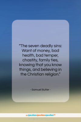 """Samuel Butler quote: """"The seven deadly sins: Want of money,…""""- at QuotesQuotesQuotes.com"""