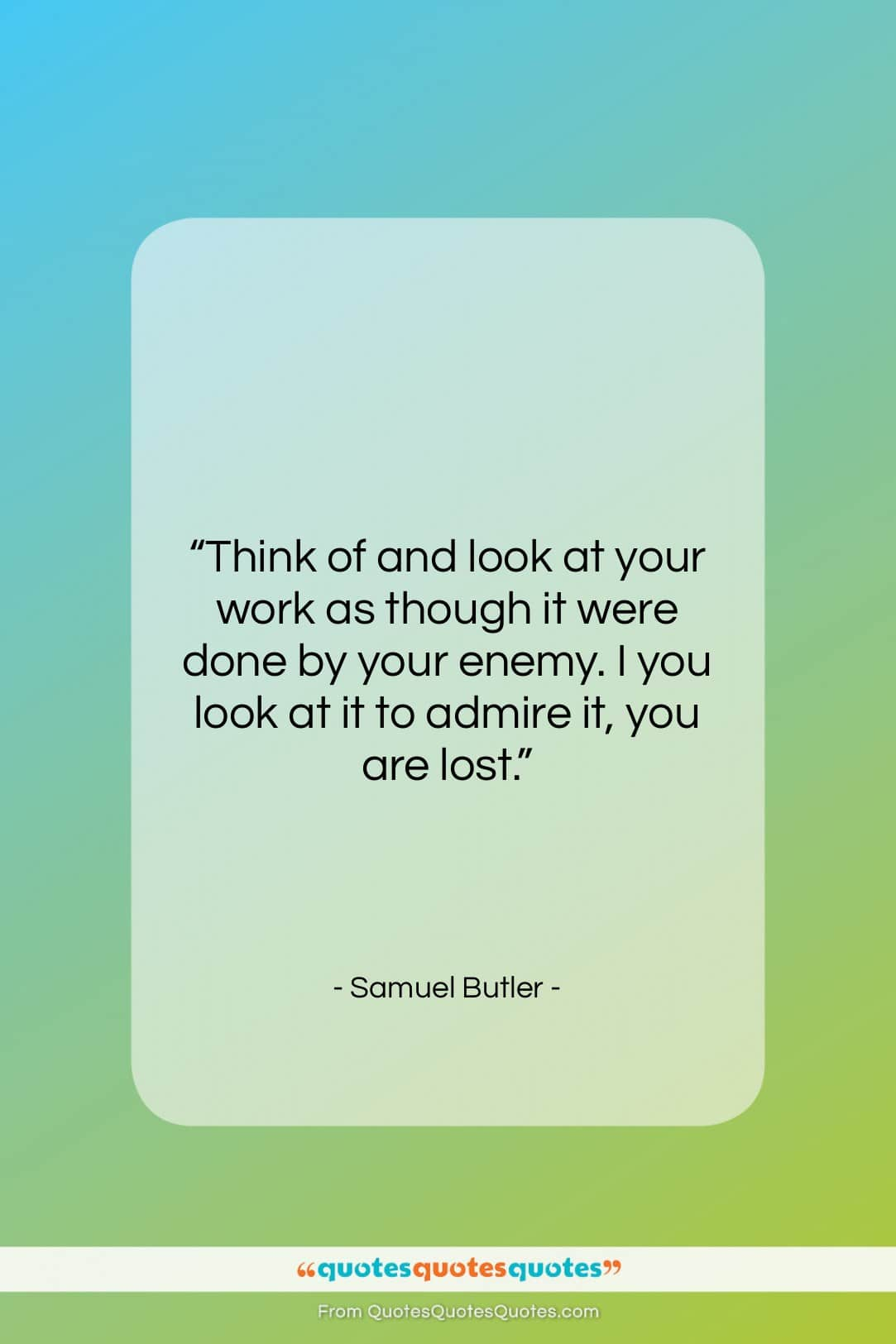 """Samuel Butler quote: """"Think of and look at your work…""""- at QuotesQuotesQuotes.com"""