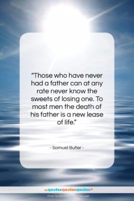 """Samuel Butler quote: """"Those who have never had a father…""""- at QuotesQuotesQuotes.com"""