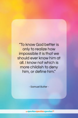 """Samuel Butler quote: """"To know God better is only to…""""- at QuotesQuotesQuotes.com"""