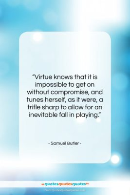 """Samuel Butler quote: """"Virtue knows that it is impossible to…""""- at QuotesQuotesQuotes.com"""