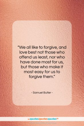 """Samuel Butler quote: """"We all like to forgive, and love…""""- at QuotesQuotesQuotes.com"""