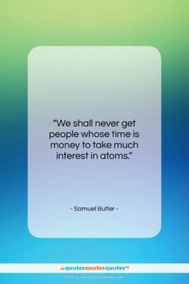 "Samuel Butler quote: ""We shall never get people whose time…""- at QuotesQuotesQuotes.com"