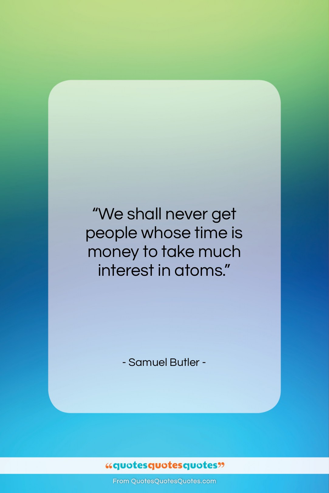 """Samuel Butler quote: """"We shall never get people whose time…""""- at QuotesQuotesQuotes.com"""