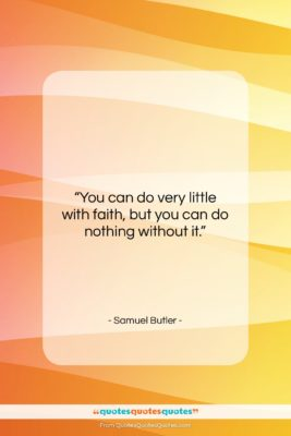 """Samuel Butler quote: """"You can do very little with faith,…""""- at QuotesQuotesQuotes.com"""