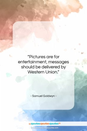 """Samuel Goldwyn quote: """"Pictures are for entertainment, messages should be…""""- at QuotesQuotesQuotes.com"""