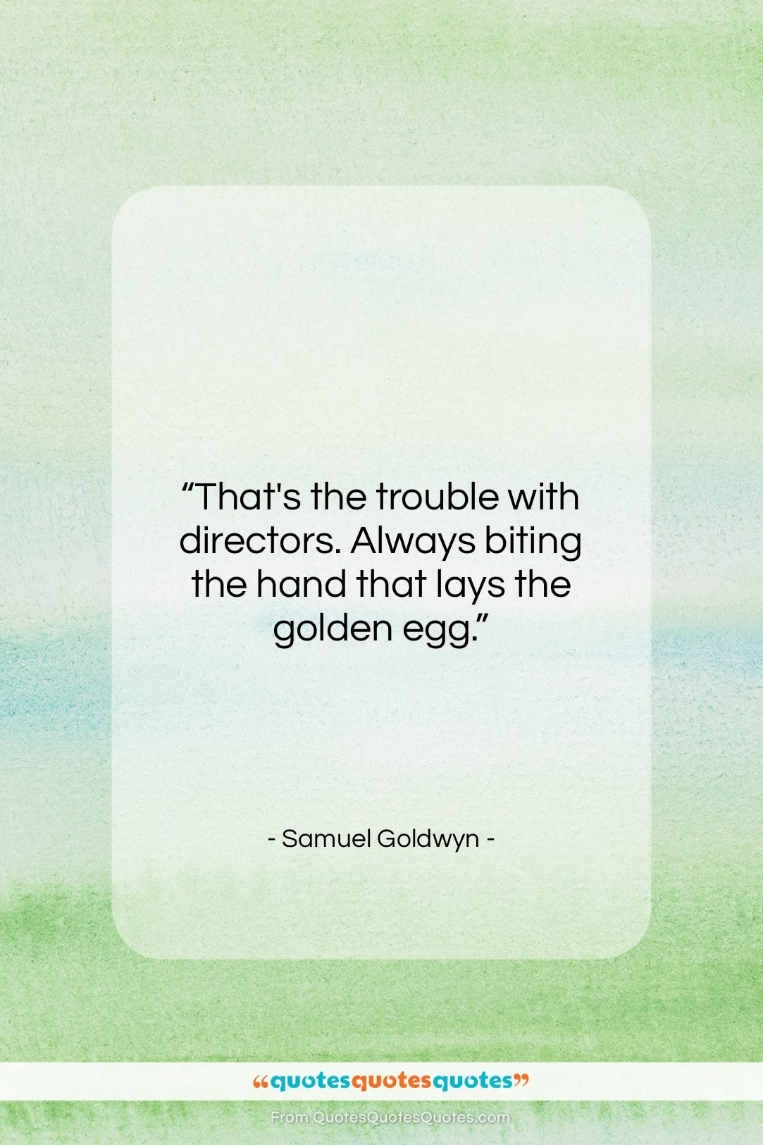 """Samuel Goldwyn quote: """"That's the trouble with directors. Always biting…""""- at QuotesQuotesQuotes.com"""