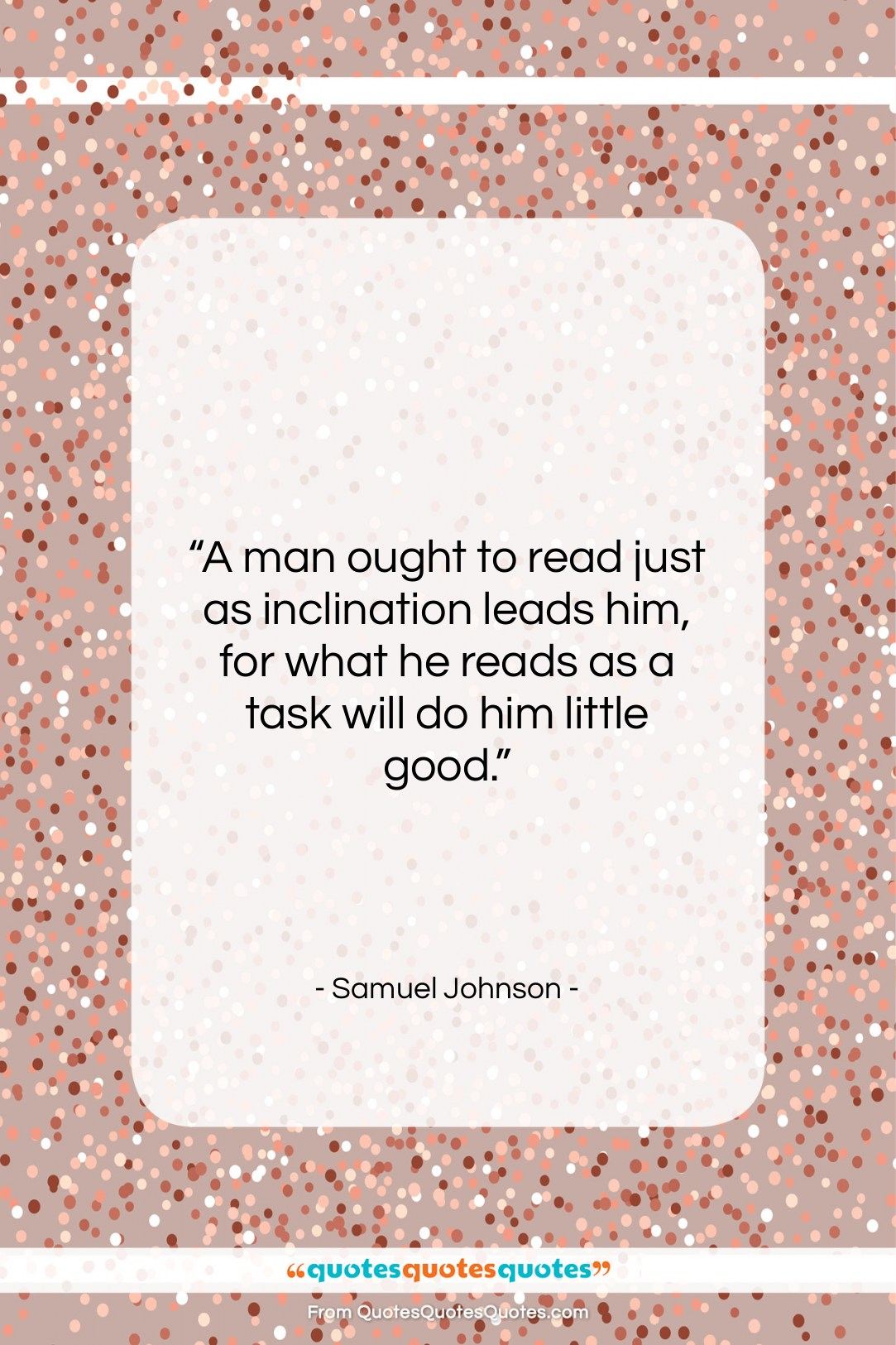 """Samuel Johnson quote: """"A man ought to read just as…""""- at QuotesQuotesQuotes.com"""