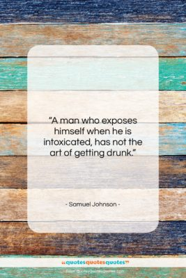 """Samuel Johnson quote: """"A man who exposes himself when he…""""- at QuotesQuotesQuotes.com"""