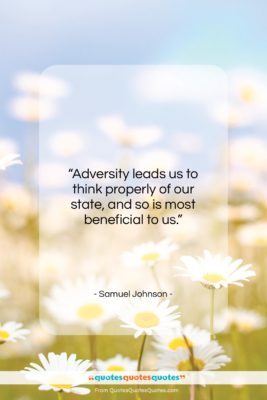 """Samuel Johnson quote: """"Adversity leads us to think properly of…""""- at QuotesQuotesQuotes.com"""