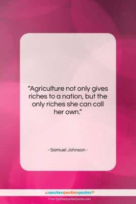 "Samuel Johnson quote: ""Agriculture not only gives riches to a…""- at QuotesQuotesQuotes.com"