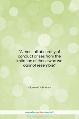 """Samuel Johnson quote: """"Almost all absurdity of conduct arises from…""""- at QuotesQuotesQuotes.com"""