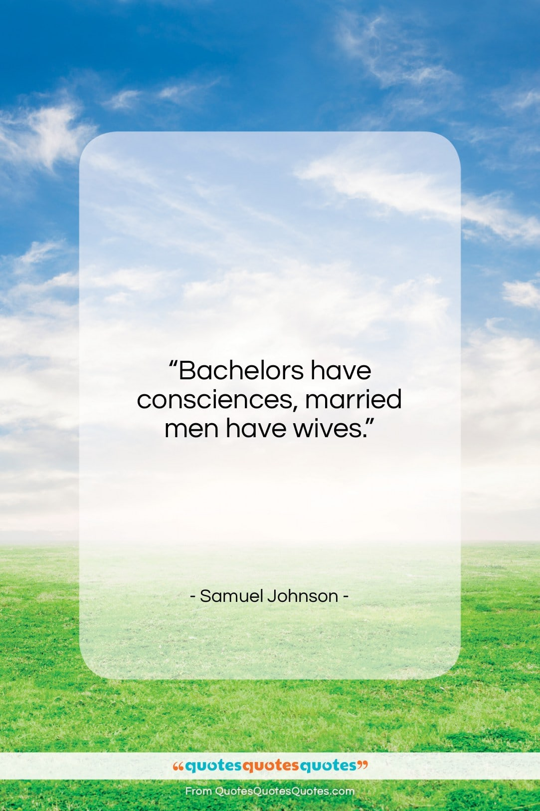 """Samuel Johnson quote: """"Bachelors have consciences, married men have wives….""""- at QuotesQuotesQuotes.com"""
