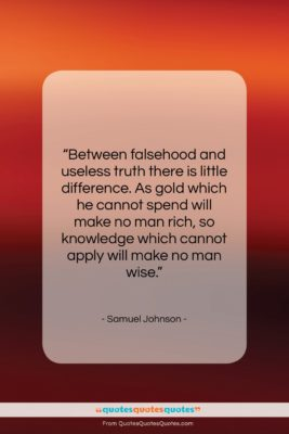 """Samuel Johnson quote: """"Between falsehood and useless truth there is…""""- at QuotesQuotesQuotes.com"""