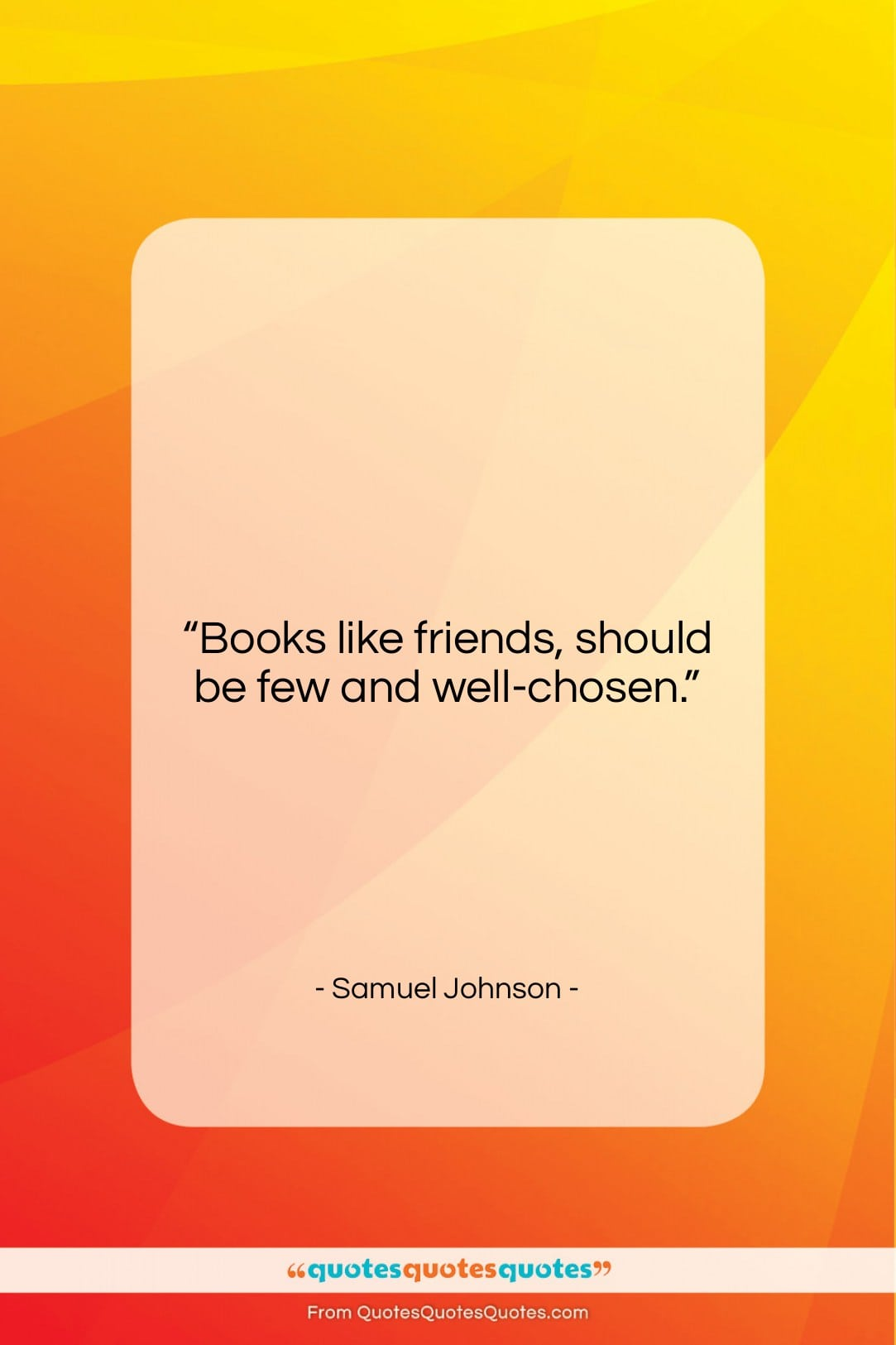 """Samuel Johnson quote: """"Books like friends, should be few and…""""- at QuotesQuotesQuotes.com"""