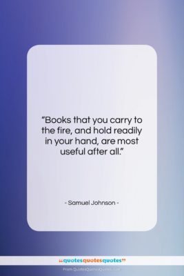 """Samuel Johnson quote: """"Books that you carry to the fire,…""""- at QuotesQuotesQuotes.com"""