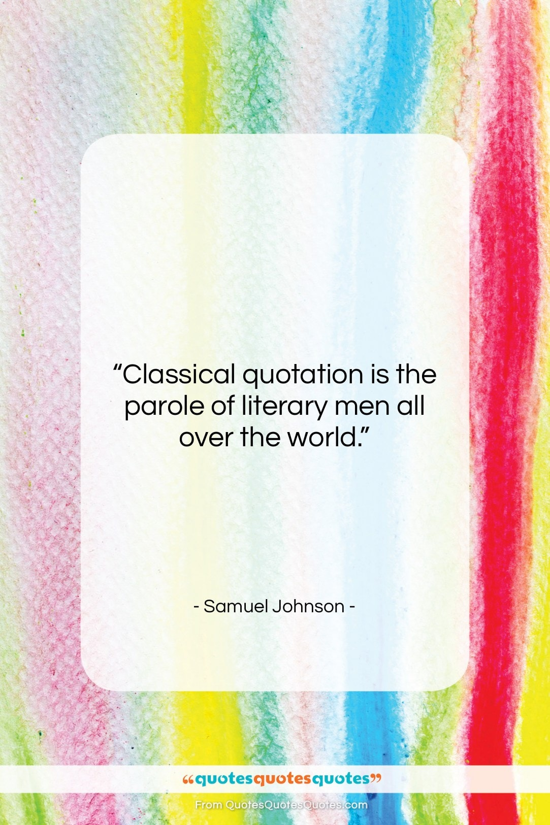 """Samuel Johnson quote: """"Classical quotation is the parole of literary…""""- at QuotesQuotesQuotes.com"""