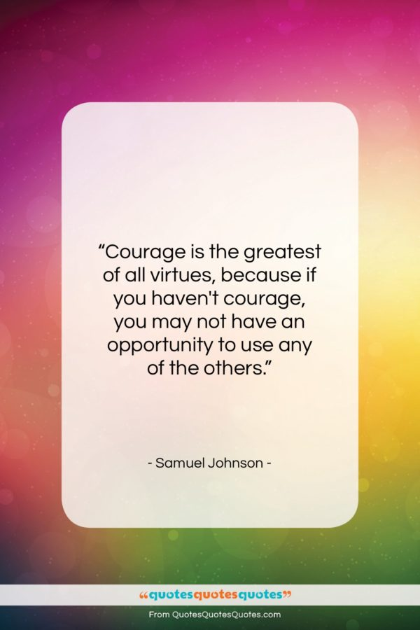 """Samuel Johnson quote: """"Courage is the greatest of all virtues…""""- at QuotesQuotesQuotes.com"""