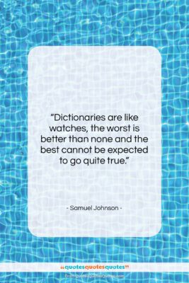 """Samuel Johnson quote: """"Dictionaries are like watches, the worst is…""""- at QuotesQuotesQuotes.com"""