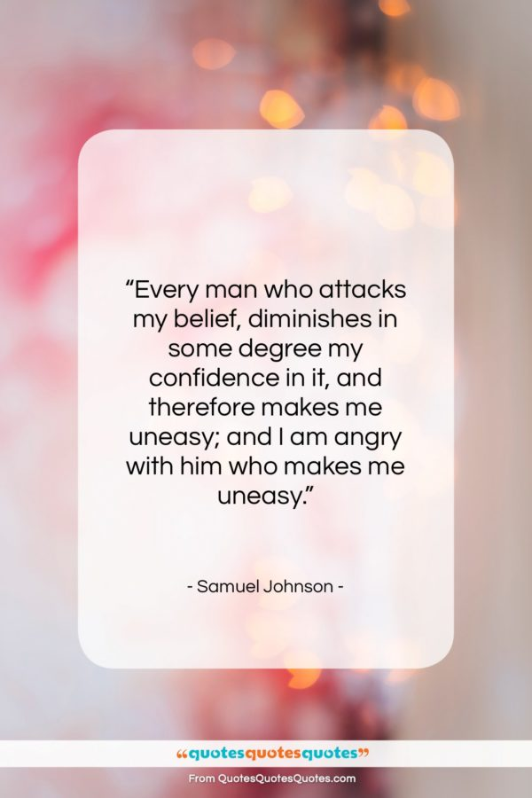 """Samuel Johnson quote: """"Every man who attacks my belief, diminishes…""""- at QuotesQuotesQuotes.com"""