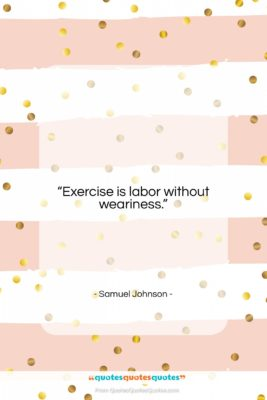 "Samuel Johnson quote: ""Exercise is labor without weariness….""- at QuotesQuotesQuotes.com"