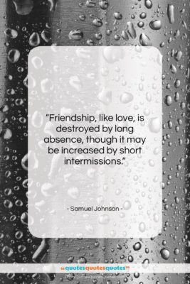 """Samuel Johnson quote: """"Friendship, like love, is destroyed by long…""""- at QuotesQuotesQuotes.com"""