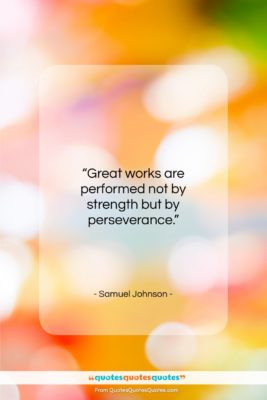"Samuel Johnson quote: ""Great works are performed not by strength…""- at QuotesQuotesQuotes.com"